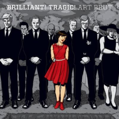 Art Brut - Brilliant! Tragic! (2011)