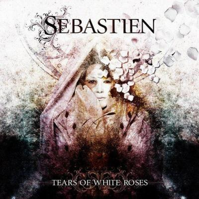Sebastien - Tears Of White Roses (2010)